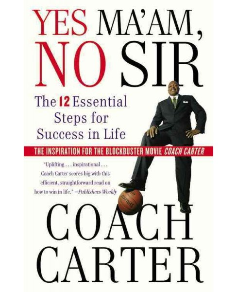 Yes Ma'am, No Sir : The 12 Essential Steps for Success in Life (Paperback) (Coach Carter) - image 1 of 1