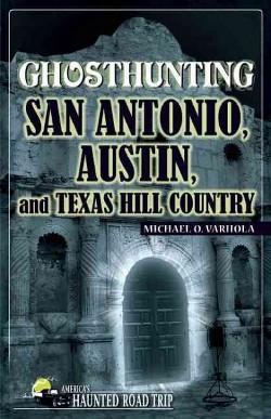 Ghosthunting San Antonio, Austin, and Texas Hill Country (Paperback) (Michael O. Varhola)