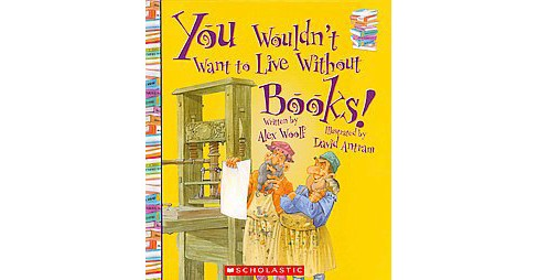 You Wouldn't Want to Live Without… (Library) (Anne Rooney) - image 1 of 1