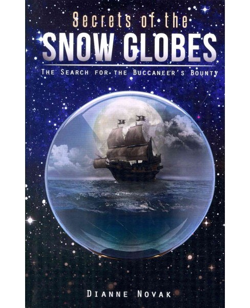 Secrets of the Snow Globes : The Search for the Buccaneer's Bounty (Paperback) (Dianne Novak) - image 1 of 1