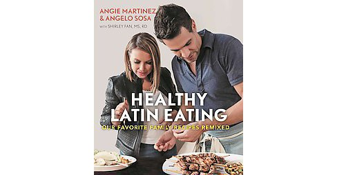Healthy Latin Eating : Our Favorite Family Recipes Remixed (Paperback) (Angie Martinez & Angelo Sosa) - image 1 of 1