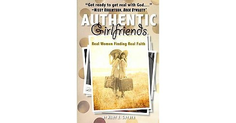 Authentic Girlfriends : Real Women Finding Real Faith (Paperback) (Mary R. Snyder) - image 1 of 1