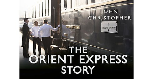 Orient Express Story -  (Story) by John Christopher (Hardcover) - image 1 of 1