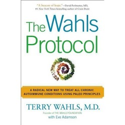 Wahls Protocol : How I Beat Progressive MS Using Paleo Principles and Functional Medicine (Reprint)