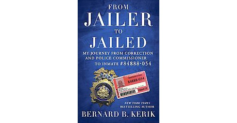 From Jailer to Jailed : My Journey from Correction and Police Commissioner to Inmate #84888-054 - image 1 of 1