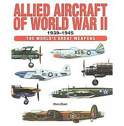 Allied Aircraft of World War II : 1939-1945 (Hardcover) (Chris Chant)
