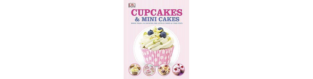 Cupcakes & Mini Cakes : More Than 100 Recipes for Little Cakes & Cake Pops (Hardcover)
