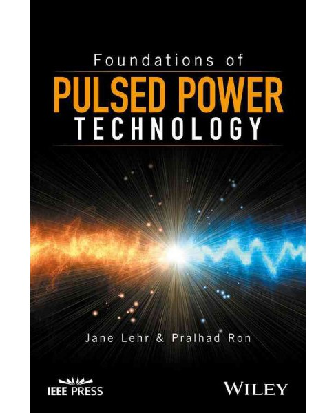 Foundations of Pulsed Power Technology (Hardcover) (Jane Lehr & Pralhad Ron) - image 1 of 1
