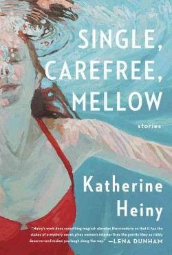 Single, Carefree, Mellow : Stories (Hardcover) (Katherine Heiny)