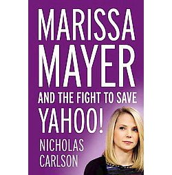 Marissa Mayer and the Fight to Save Yahoo! (Hardcover) (Nicholas Carlson)