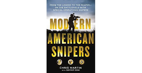 Modern American Snipers : From the Legend to the Reaper - on the Battlefield With Special Operations - image 1 of 1