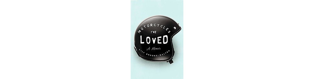 Motorcycles I've Loved (Hardcover) (Lily Brooks-dalton)