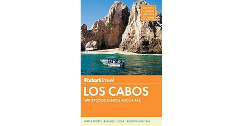 Fodor's Los Cabos : With Todos Santos, La Paz & Valle De Guadalupe (Paperback) (Marlise Kast-myers & - image 1 of 1