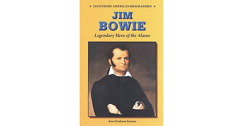 Jim Bowie : Legendary Hero of the Alamo (Paperback) (Ann Gaines) - image 1 of 1