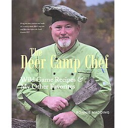 Deer Camp Chef : Wild Game Recipes & My Other Favorites (Paperback) (Ronnie Madding)
