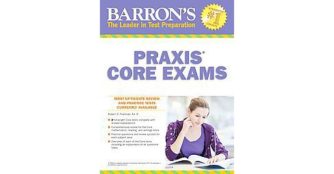 Barrons Praxis Core Exams : Core Academic Skills for Educators. Reading 5712 Writing 5722 Mathematics - image 1 of 1