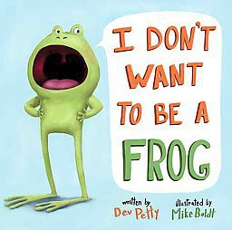 I Don't Want to Be a Frog (Hardcover)by Dev Petty