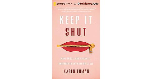 Keep It Shut : What to Say, How to Say It, and When to Say Nothing at All (Unabridged) (CD/Spoken Word) - image 1 of 1