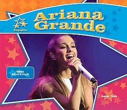 Ariana Grande: Famous Actress & Singer (Library) (Sarah Tieck)