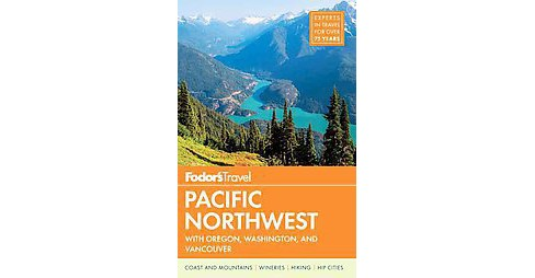 Fodor's Pacific Northwest : With Oregon, Washington & Vancouver (Paperback) (Shelley Arenas & Kimberly - image 1 of 1