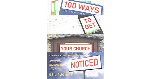100 Ways to Get Your Church Noticed (Expanded, Revised) (Paperback) (Neil Pugmire) - image 1 of 1