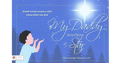 My Daddy Sits upon a Star : A Book to Help Console a Child Whose Father Has Died, includes e Live Audio - image 1 of 1