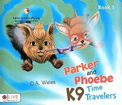 Parker and Phoebe K9 Time Travelers : Includes Elive Audio Download (Paperback) (D. A. Weiss)