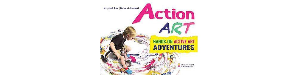Action Art : Hands-on Active Art Adventures (Paperback) (Maryann F. Kohl & Barbara Zaborowski)
