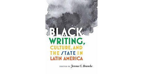 Black Writing, Culture, and the State in Latin America (Hardcover) - image 1 of 1