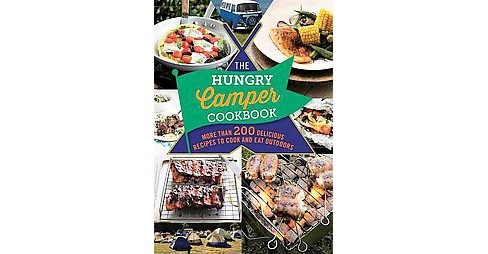 Hungry Camper : More Than 200 Delicious Recipes to Cook and Eat Outdoors (Paperback) - image 1 of 1