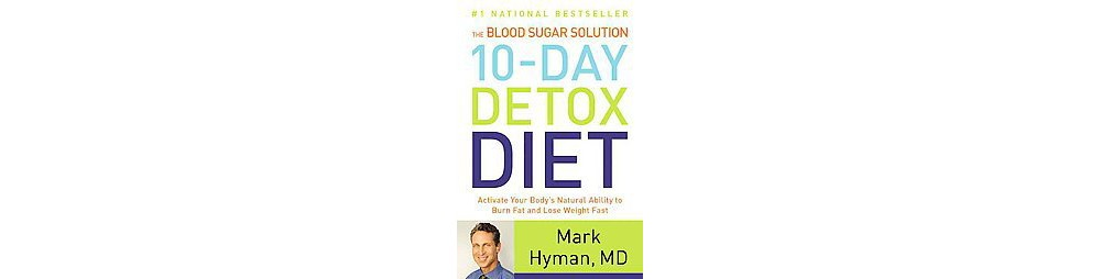 Blood Sugar Solution 10-Day Detox Diet : Activate Your Body's Natural Ability to Burn Fat and Lose