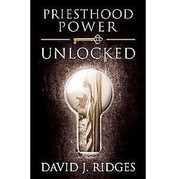Priesthood Power Unlocked (Hardcover) (David J. Ridges)