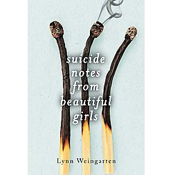 Suicide Notes from Beautiful Girls (Hardcover) by Lynn Weingarten