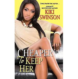 Cheaper to Keep Her ( Cheaper to Keep Her) (Paperback) by Kiki Swinson
