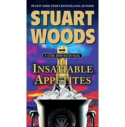 Insatiable Appetites ( Stone Barrington) (Reprint) (Paperback) by Stuart  Woods