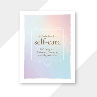 Little Book of Self-Care : 200 Ways to Refresh, Restore, and Rejuvenate -  (Hardcover)