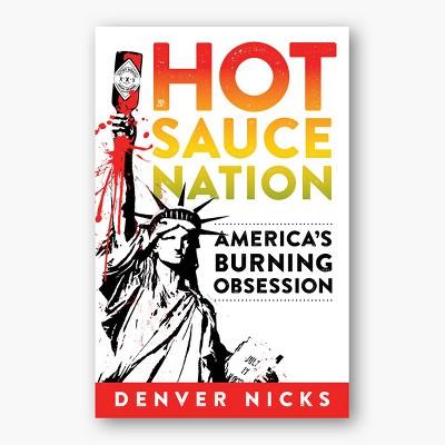 Hot Sauce Nation : America's Burning Obsession (Paperback) (Denver Nicks)