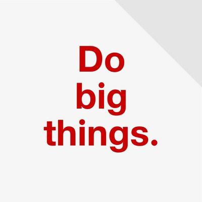 Do big things.