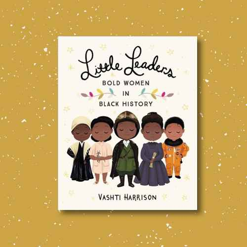 Little Leaders : Bold Women in Black History -  by Vashti Harrison (Hardcover)
