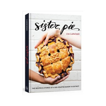 Sister Pie : The Recipes & Stories of a Big-hearted Bakery in Detroit -  by Lisa Ludwinski (Hardcover)