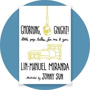Gmorning, Gnight! : Little Pep Talks for Me & You -  by Lin-Manuel Miranda (Hardcover)