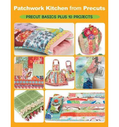Patchwork Kitchen from Precuts : Precut Basics Plus 10 Projects (Paperback) (Elaine Schmidt) - image 1 of 1