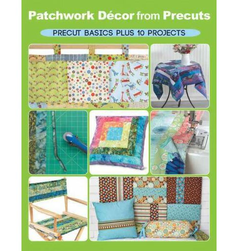 Patchwork Decor from Precuts : Precut Basics Plus 10 Projects (Paperback) (Elaine Schmidt) - image 1 of 1