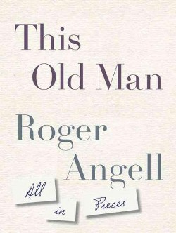 This Old Man : All in Pieces (Unabridged) (CD/Spoken Word) (Roger Angell)