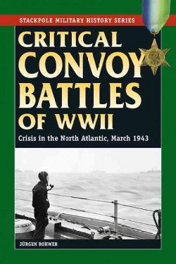 Critical Convoy Battles of WWII : Crisis in the North Atlantic, March 1943 (Paperback) (Jurgen Rohwer)