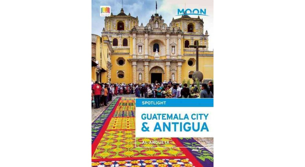 Moon Spotlight Guatemala City & Antigua (Paperback) (Al Argueta)