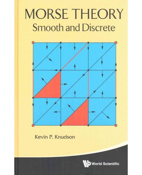 Morse Theory : Smooth and Discrete (Hardcover) (Kevin P. Knudson) - image 1 of 1