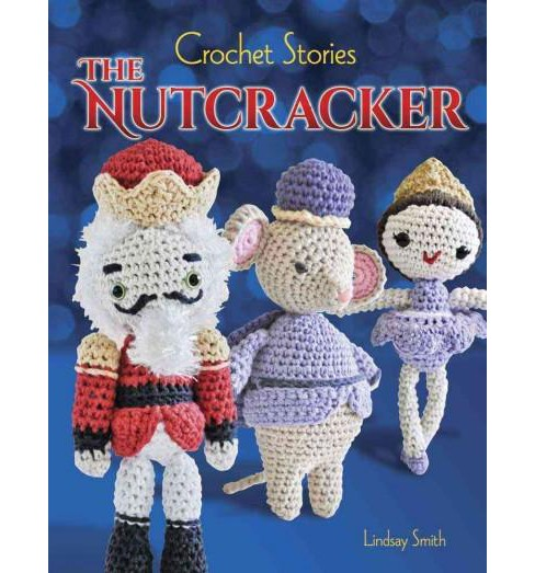 Crochet Stories : E. T. A. Hoffmann's the Nutcracker (Paperback) (Lindsay Smith) - image 1 of 1
