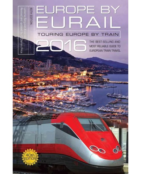 Europe by Eurail 2016 : Touring Europe by Train (Paperback) (LaVerne Ferguso-Kosinski) - image 1 of 1
