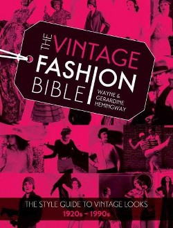 Vintage Fashion Bible : The Style Guide to Vintage Looks, 1920s - 1990s (Hardcover) (Wayne Hemingway &